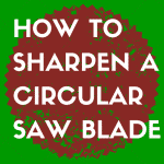 How to sharpen a circular saw blade