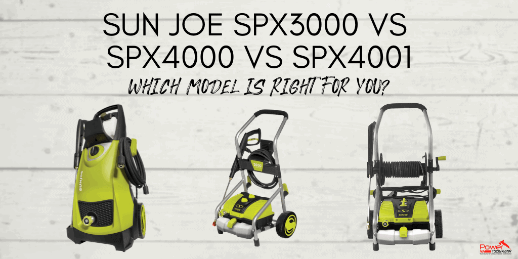 SUN JOE SPX3000 VS SPX4000 VS SPX4001 COMPARISON AND REVIEW